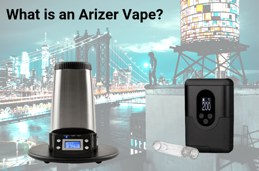 what-is-an-arizer-vape