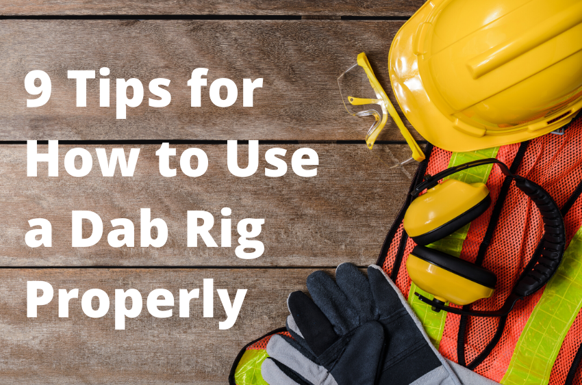 9-tips-for-how-to-use-a-dab-rig-properly