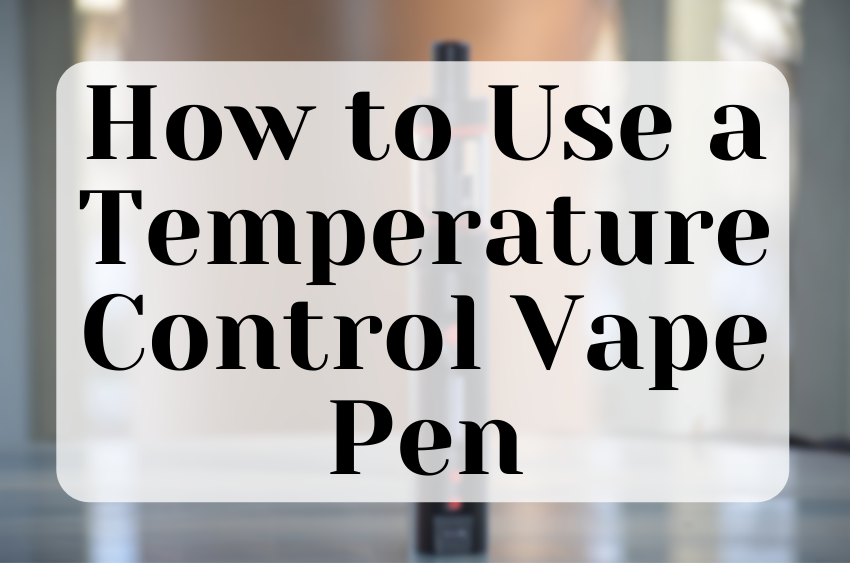 how-to-use-a-temperature-control-vape-pen